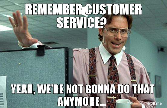 remember-customer-service-yeah-were-not-gonna-do-that-anymore